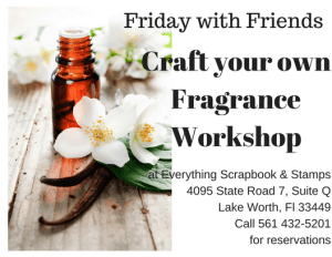Friday with Friends - Craft your Own Fragrance @ everything scrapbook & stamps | Lake Worth | Florida | United States