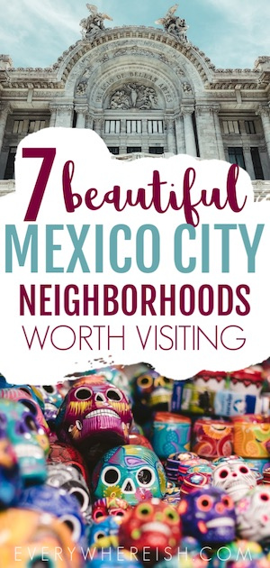 Backpacking Mexico City Travel Tips: 7 Mexico City Neighborhoods Worth Visiting