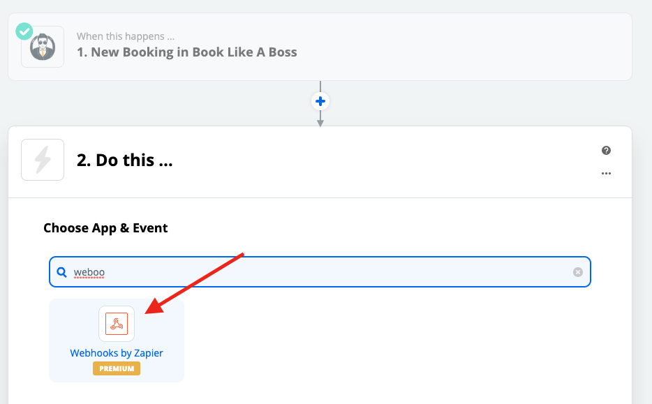"For ""2. Do this ..."" search for ""webhook"" and click Webhooks by Zapier. (Book Like a Boss integration)"