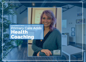 Primary Care Evolve Medical Clinics adds health coaching - Health Coaching