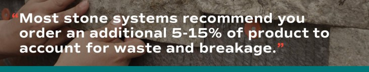 """Quote graphic that says, """"Most stone systems recommend you order an additional 5-15% of product to account for waste and breakage."""""""