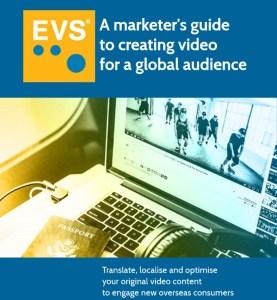 """Електронен наръчник от EVS Translations: """"Ръководство за маркетъри за създаване на видео клипове за глобална аудитория"""""""