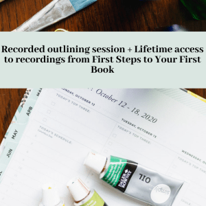 Banner that reads, Recorded Outlining session + Lifetime access to recordings from First Steps to Your First Book, across a picture of a planner page and three bottles of paint