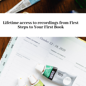 Banner that reads Lifetime access to recordings from First Steps to Your First Book, across a picture of a planner page and three bottles of paint