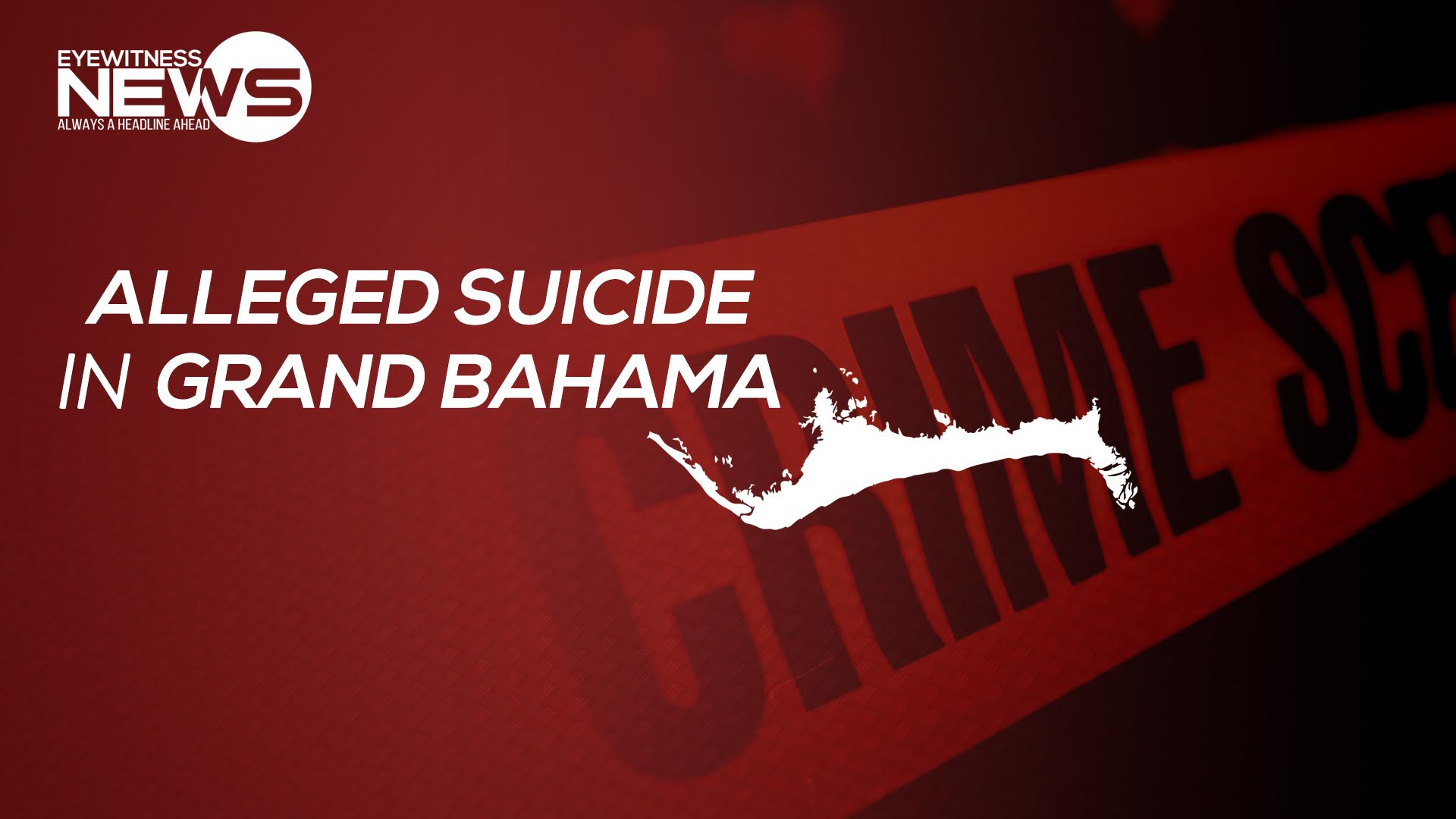 Alleged suicide on Grand Bahama under investigation