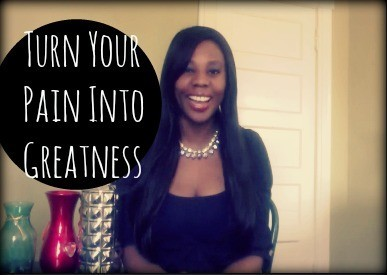 How to Turn Your Pain Into Greatness!!