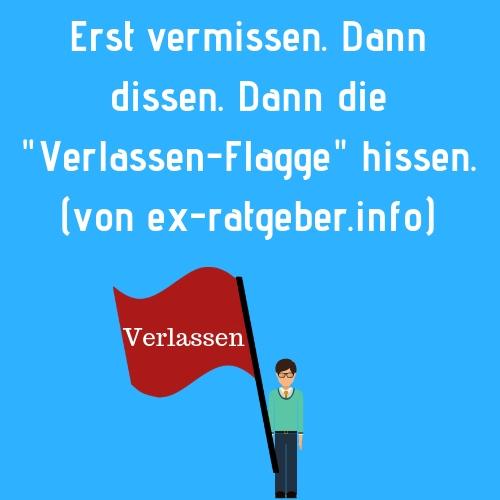 Ex - Spruch - Erst vermissen. Dann dissen. Dann die Verlassen-Flagge hissen. (von ex-ratgeber.info)