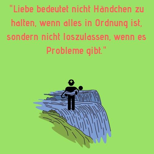 Ex Spruch - Liebe bedeutet nicht Händchen zu halten, wenn alles in Ordnung ist, sondern nicht loszulassen, wenn es Probleme gibt.
