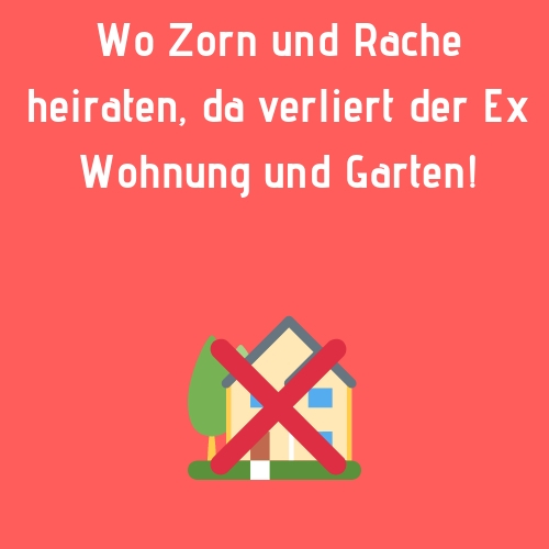 Ex Spruch - hass - Wo Zorn und Rache heiraten, da verliert der Ex Wohnung und Garten!