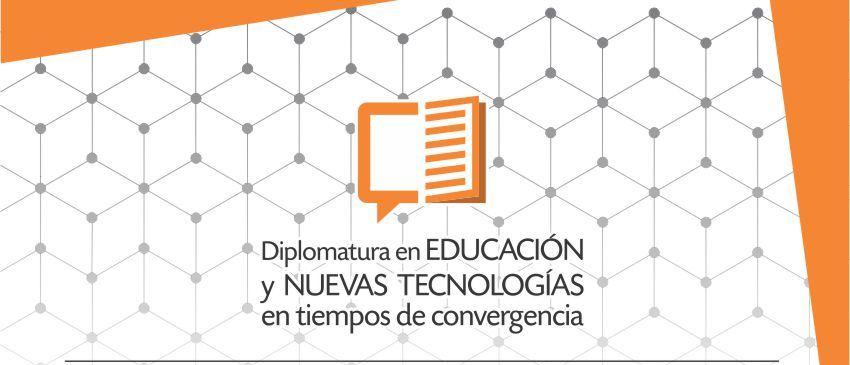 Curso III de la Diplomatura de Educación y Nuevas Tecnologías en Tiempos de Convergencia