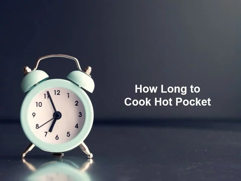 how long to cook hot pocket and why