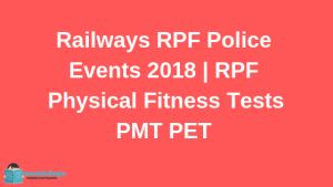 Railways RPF Police Events 2018 RPF Physical Fitness Tests PMT PET and Medical Tests