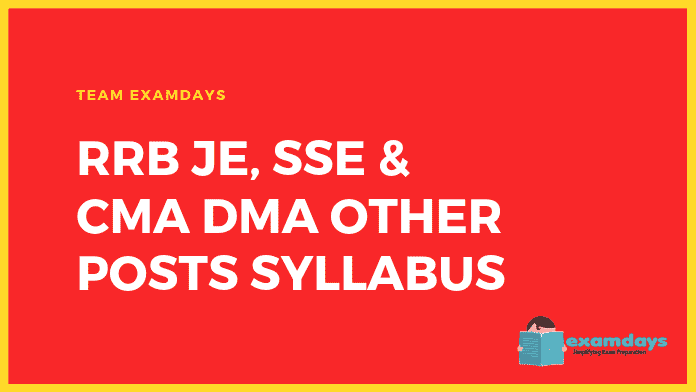 RRB JE, SSE & CMA DMA Other Posts Syllabus Details