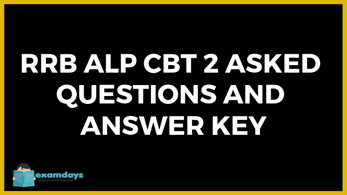 RRB ALP CBT 2 Asked Questions on 21.01.2019 Second shift Analysis