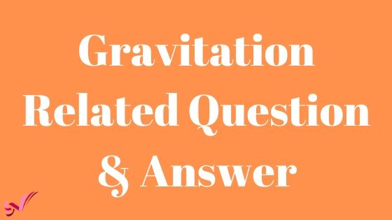 Gravitation Related Question & Answer