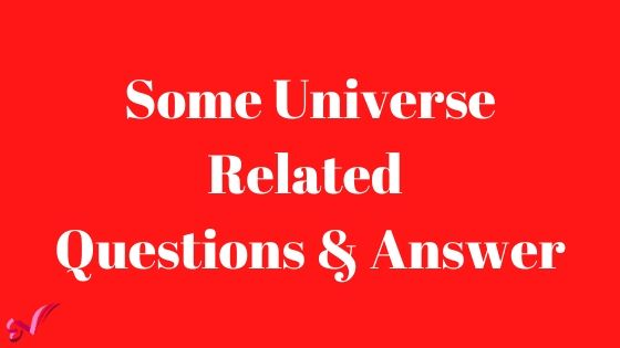 Some Universe Related Questions & Answer