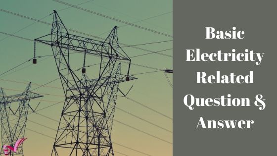 Basic Electricity Related Question & Answer