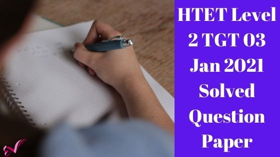 HTET Level 2 TGT 03 Jan 2021 Solved Question Paper