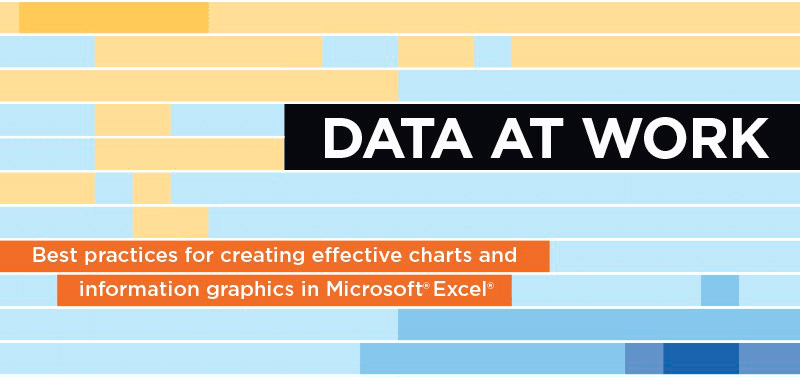 Data at work Best practices for creating effective charts and information graphics in Microsoft Excel
