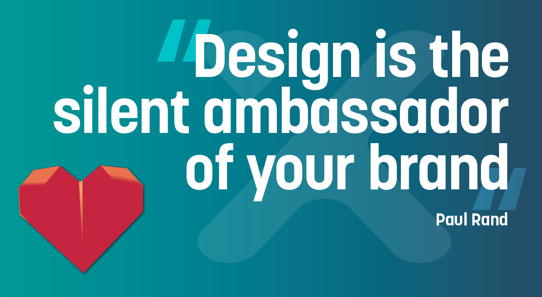 Design is the silent ambassador of your brand