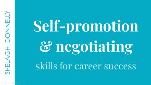 Self-promotion-and-negotiating-skills-for-career-success-copyright-Shelagh-Donnelly