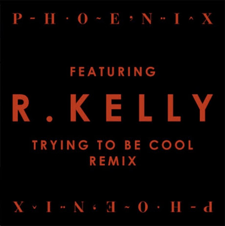 "Phoenix - ""Trying to Be Cool"" (remix ft. R. Kelly)"