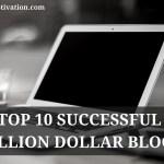 Top 10 Successful Million Dollar Blogs
