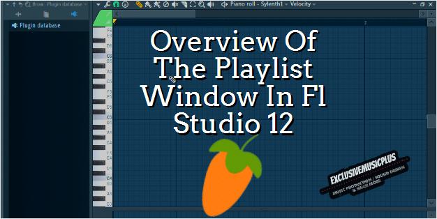 Overview Of The Playlist Window In Fl Studio 12