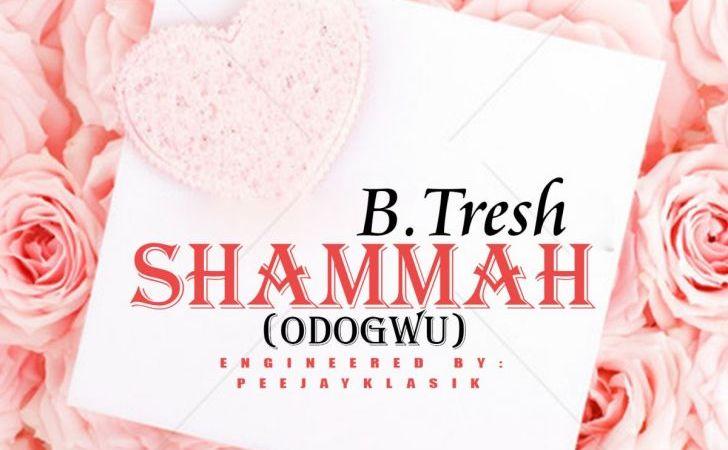B tresh - Shammah[Odogwu]