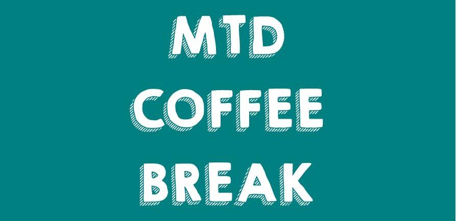 MTD Coffee Break