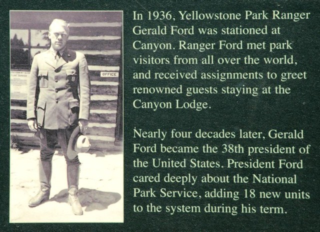 In 1936, Yellowstone Park Ranger Gerald Ford (future President Ford) was stationed at Canyon.  Ranger ford met park visitors from allover the world and received assignments to greet renouned guests staying at the Canyon Lodge.