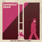 Hangman's Chair – This Is Not Supposed To Be Positive (Music Fear Satan)