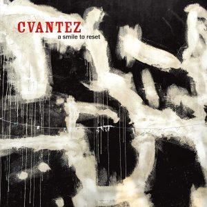 Cvantez – A Smile To Reset