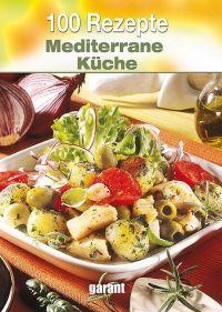100 Rezepte Mediterrane Kche