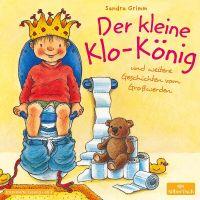 Der kleine Klo König   Sandra Grimm   Hörbuch kaufen   Ex ...