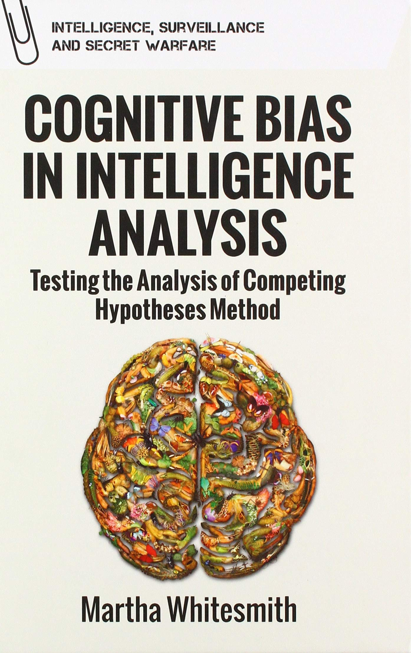 [#INTELLIGENCE] Livre: «Cognitive Bias in Intelligence Analysis: Testing the Analysis of Competing Hypotheses Method (Intelligence, Surveillance and Secret Warfare)»