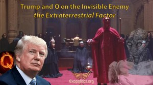Trump and Q on the Invisible Enemy – the Extraterrestrial Factor