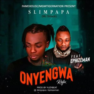 Slim Papa (MC Smack) Onye Ngwa Remix ft Effizy Man