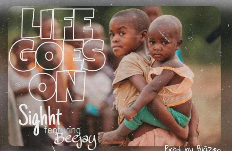 [Music] Sighht Ft. Beejay – Life Goes On