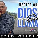 Hector Quiñones – Dios Te Esta Llamando (Video Oficial) (Estreno)