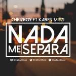 Chriz Roy ft. Karen Mitzi – Nada Me Separa (Estreno)