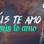 LioN – Jesus Te Amo   Tuviste Un Encuentro (Estreno)