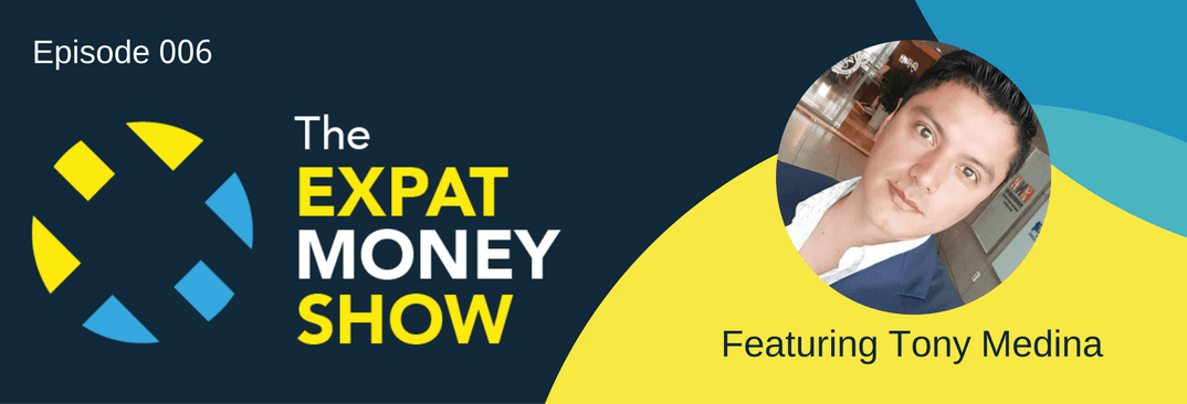 Interview with Tony Medina on The Expat Money Show