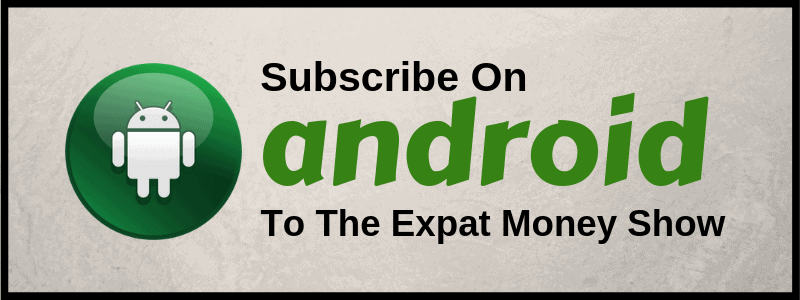 Subscribe to The Expat Money Show on Android