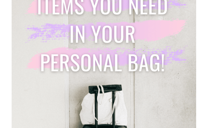 Top Items You Need in Your Personal Bag!