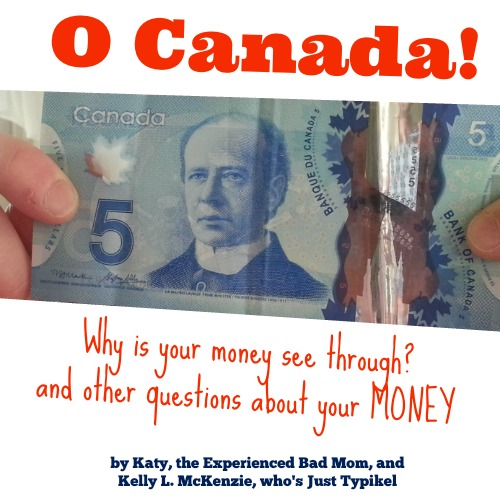 The Surprising Truth about Canada, Part II (aka the one about the money)