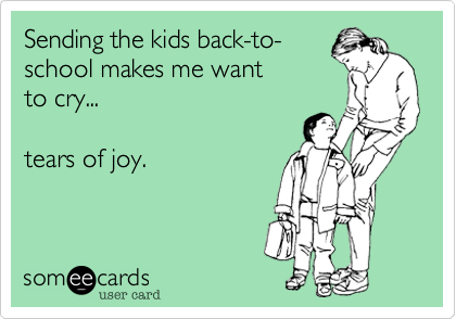 Sending the kids back-to-school makes me want to cry tears of joy