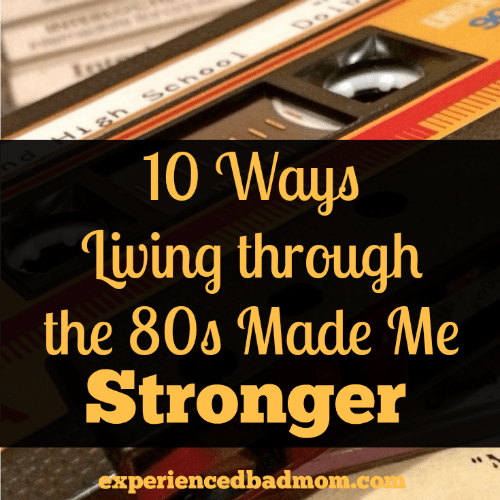 10 Ways Living Through the 80s Made Me Stronger