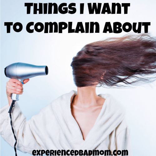 Here are the funny but true things I want to complain about this week!