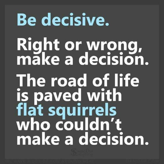 Time to laugh: Be decisive!